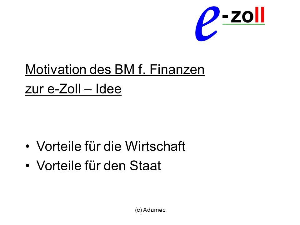 (c) Adamec Motivation des BM f. Finanzen zur e-Zoll – Idee Vorteile für die Wirtschaft Vorteile für den Staat