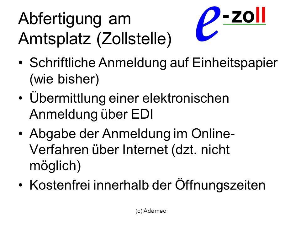 (c) Adamec Abfertigung am Amtsplatz (Zollstelle) Schriftliche Anmeldung auf Einheitspapier (wie bisher) Übermittlung einer elektronischen Anmeldung üb
