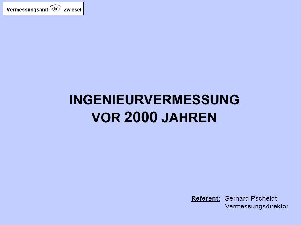 INGENIEURVERMESSUNG VOR 2000 JAHREN Referent: Gerhard Pscheidt Vermessungsdirektor