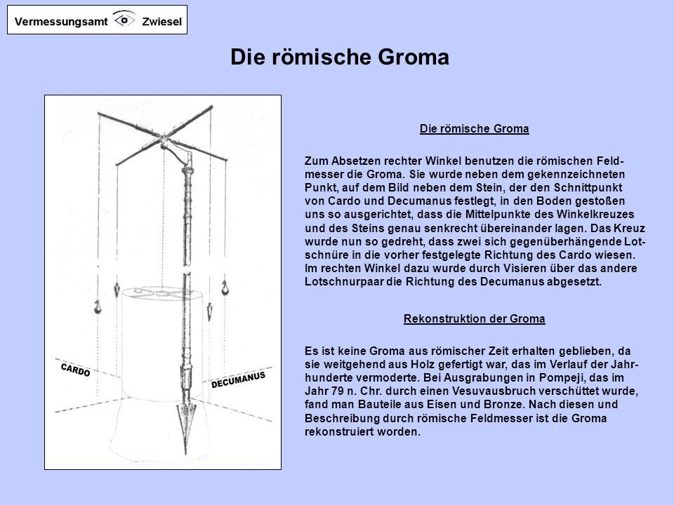 Die römische Groma Zum Absetzen rechter Winkel benutzen die römischen Feld- messer die Groma.