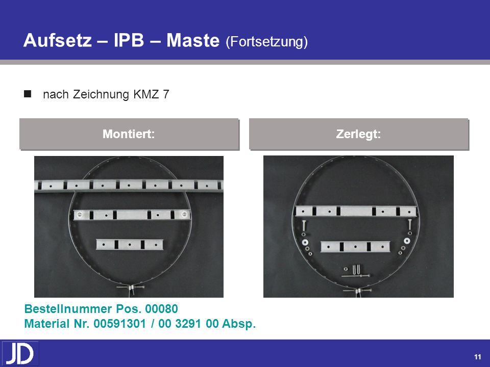 10 Aufsetz – IPB – Maste nach Zeichnung KMZ 7 Montiert: Zerlegt: Bestellnummer Pos. 00070 Material Nr. 00591300 / 00 2742 00