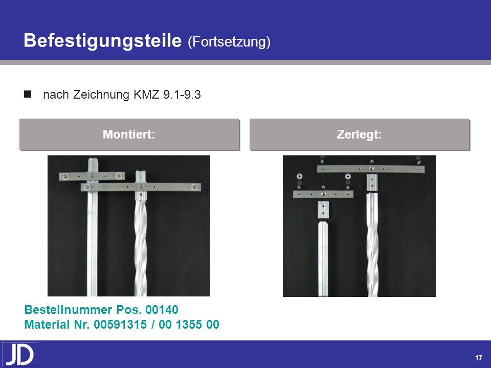 16 Befestigungsteile (Fortsetzung) nach Zeichnung KMZ 9.1-9.3 Montiert: Zerlegt: Bestellnummer Pos. 00130 Material Nr. 00591312 / 00 1406 00