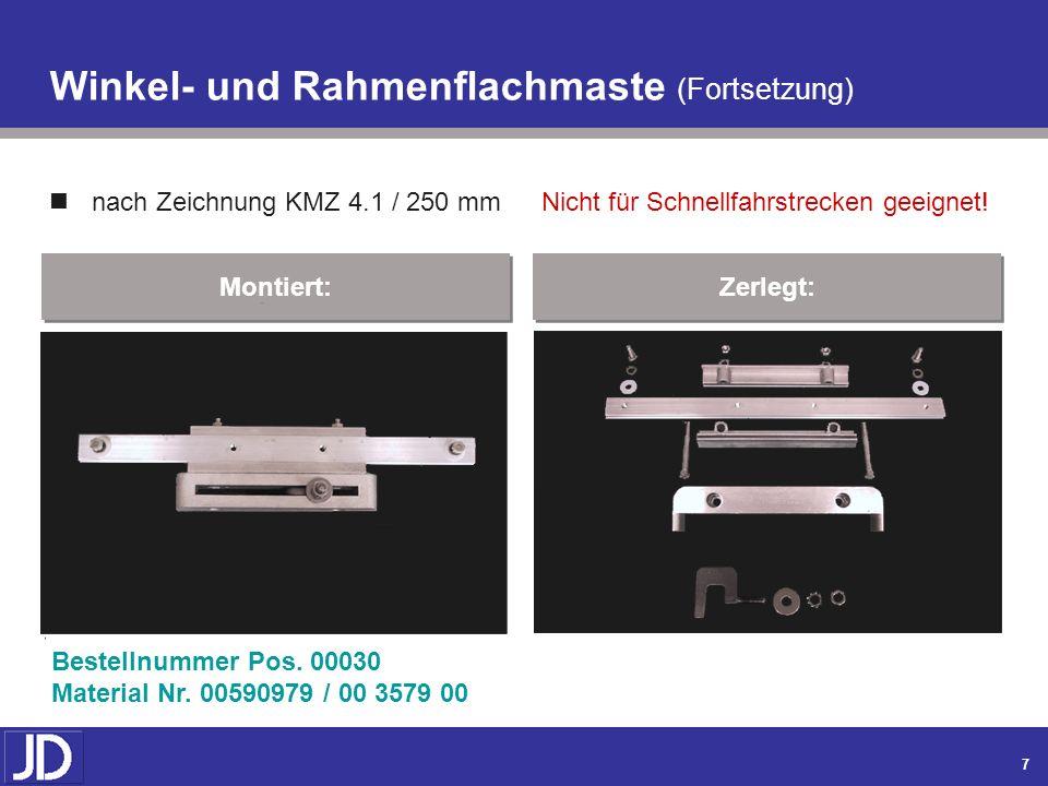 6 Montiert: Winkel- und Rahmenflachmaste Bestellnummer Pos. 00020 Material Nr. 00590978 / 00 3795 00 Zerlegt: Nicht für Schnellfahrstrecken geeignet!