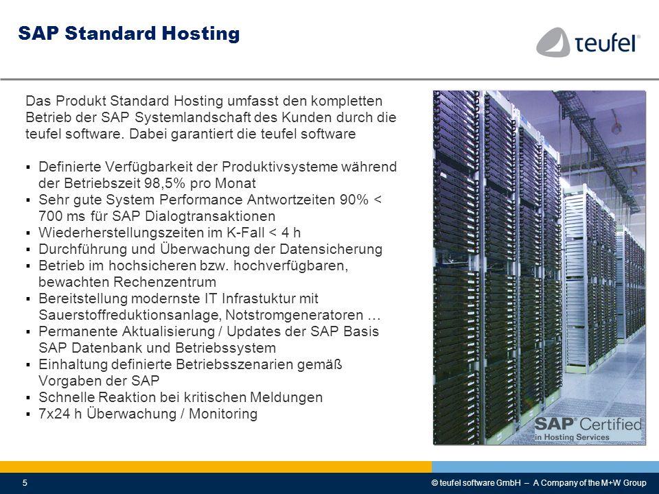 © teufel software GmbH – A Company of the M+W Group5 SAP Standard Hosting Das Produkt Standard Hosting umfasst den kompletten Betrieb der SAP Systemla