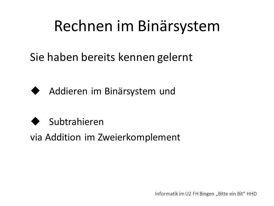 Rechnen im Binärsystem Sie haben bereits kennen gelernt Addieren im Binärsystem und Subtrahieren via Addition im Zweierkomplement Informatik im U2 FH
