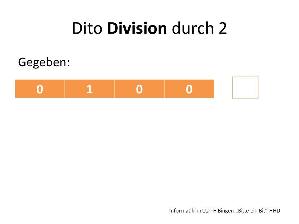 Dito Division durch 2 Gegeben: Informatik im U2 FH Bingen Bitte ein Bit HHD 0100