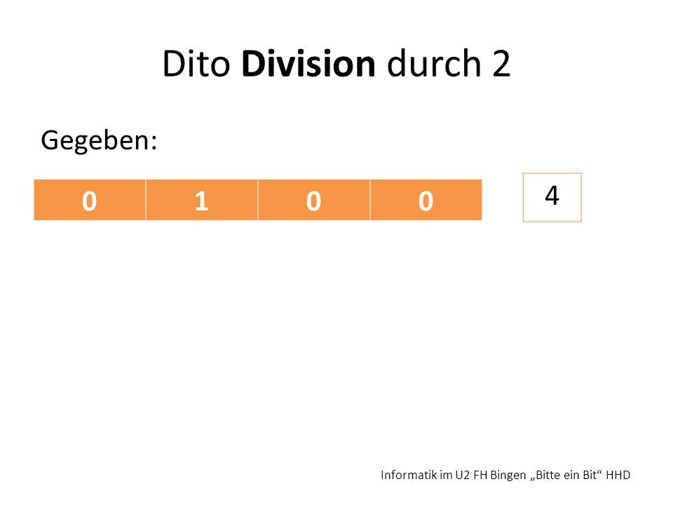 Dito Division durch 2 Gegeben: Informatik im U2 FH Bingen Bitte ein Bit HHD 0100 4