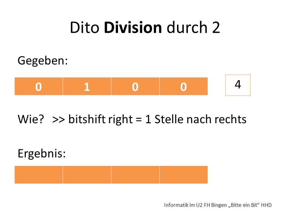 Dito Division durch 2 Gegeben: Wie? >> bitshift right = 1 Stelle nach rechts Ergebnis: Informatik im U2 FH Bingen Bitte ein Bit HHD 0100 4