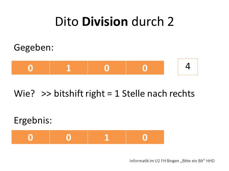 Dito Division durch 2 Gegeben: Wie? >> bitshift right = 1 Stelle nach rechts Ergebnis: Informatik im U2 FH Bingen Bitte ein Bit HHD 0100 4 0010