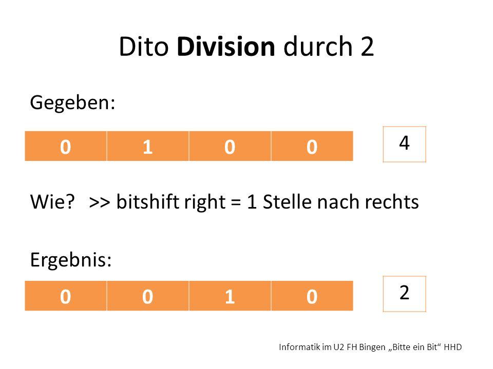 Dito Division durch 2 Gegeben: Wie? >> bitshift right = 1 Stelle nach rechts Ergebnis: Informatik im U2 FH Bingen Bitte ein Bit HHD 0100 4 0010 2