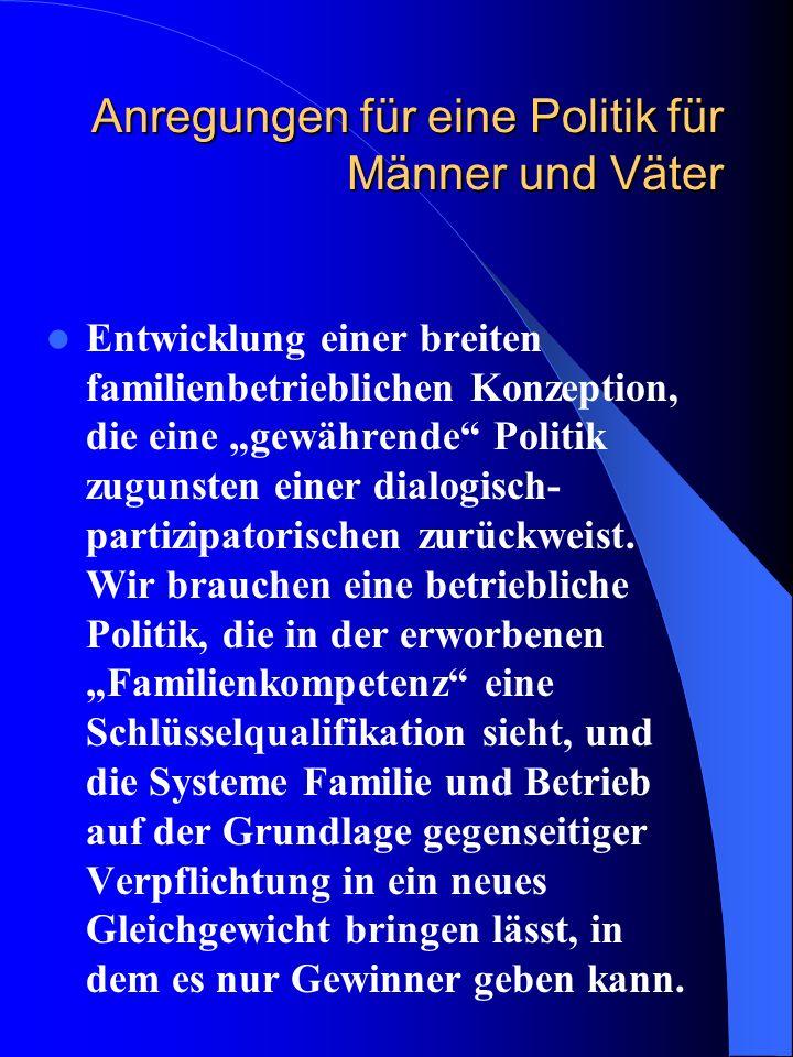 Anregungen für eine Politik für Männer und Väter Entwicklung einer breiten familienbetrieblichen Konzeption, die eine gewährende Politik zugunsten ein