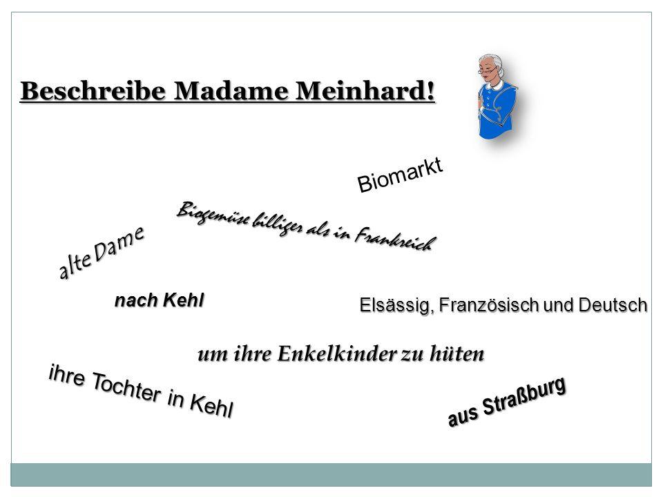 Beschreibe Madame Meinhard! ihre Tochter in Kehl aus Straßburg Elsässig, Französisch und Deutsch Biogemüse billiger als in Frankreich alte Dame nach K