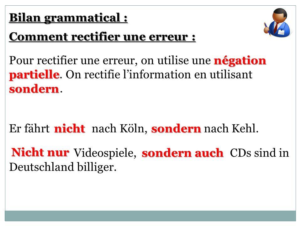 Bilan grammatical : Comment rectifier une erreur : négation partielle Pour rectifier une erreur, on utilise une négation partielle. On rectifie linfor