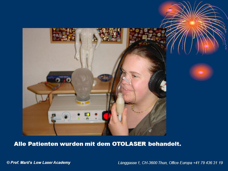 Alle Patienten wurden mit dem OTOLASER behandelt. © Prof. Martis Low Laser Academy Länggasse 1, CH-3600 Thun, Office Europa +41 79 436 31 19