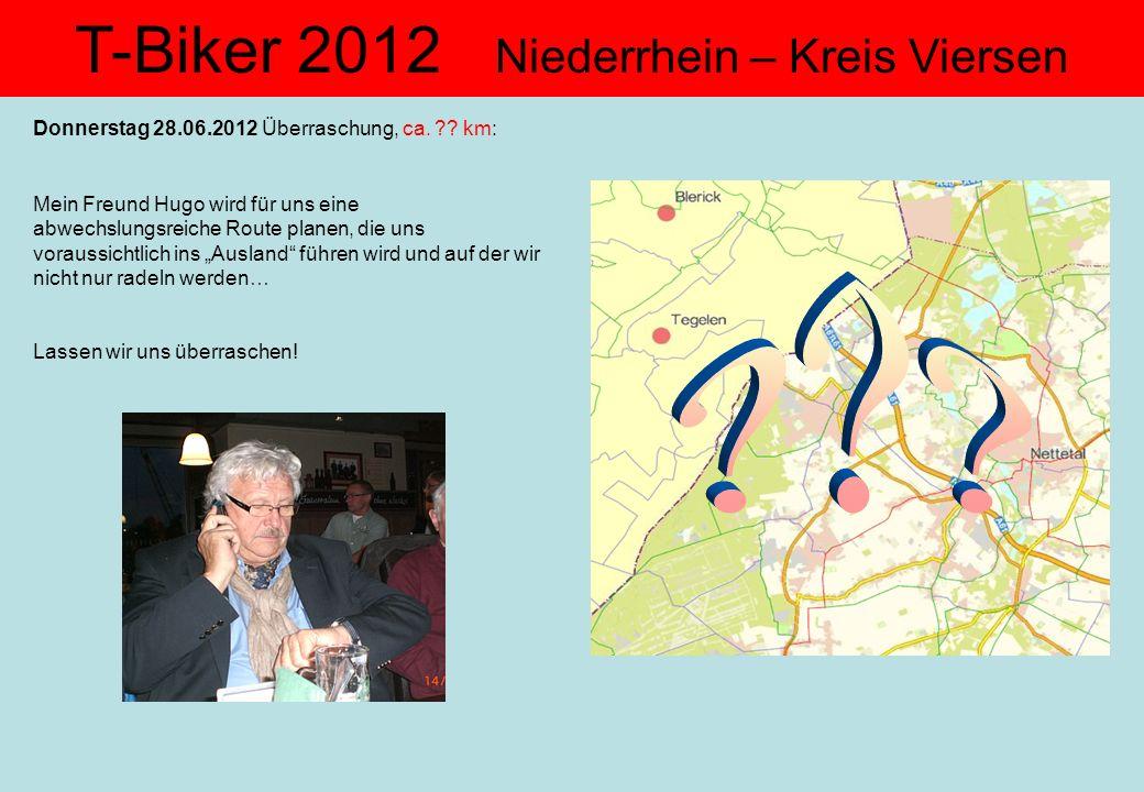 T-Biker 2012 Niederrhein – Kreis Viersen Donnerstag 28.06.2012 Überraschung, ca. ?? km: Mein Freund Hugo wird für uns eine abwechslungsreiche Route pl