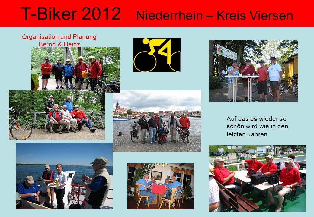 Auf das es wieder so schön wird wie in den letzten Jahren Organisation und Planung Bernd & Heinz T-Biker 2012 Niederrhein – Kreis Viersen