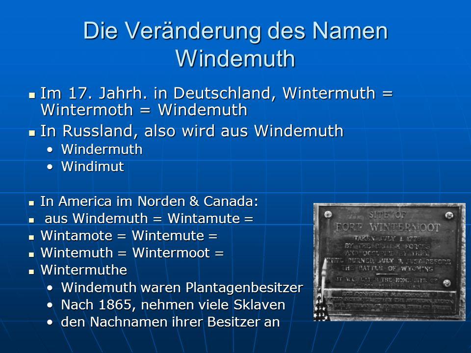 Heute leben weltweit ca. 3900 Personen mit dem Namen Windemuth Deutschland1,000 Deutschland1,000 Russland750 Russland750 USA750 USA750 Canada750 Canad