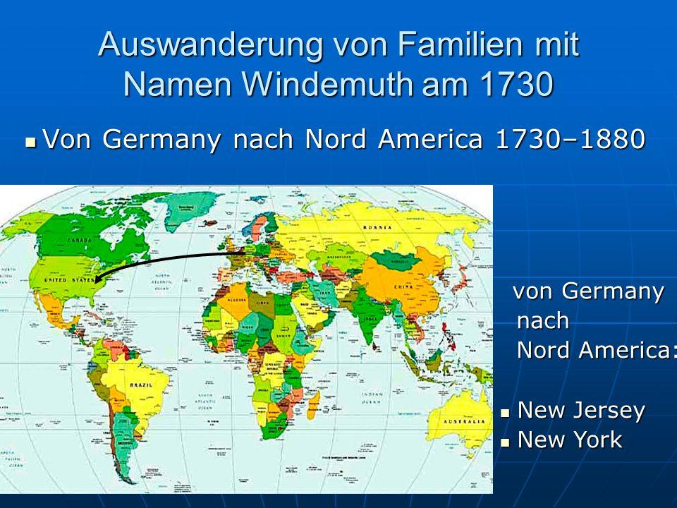Auswanderung von Familien mit Namen Windemuth am 1730 Von Germany nach Nord America 1730–1880 Von Germany nach Nord America 1730–1880 von Germany von Germany nach nach Nord America: Nord America: New Jersey New Jersey New York New York
