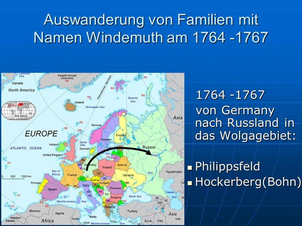 Auswanderung von Familien mit Namen Windemuth am 1764 -1767 1764 -1767 1764 -1767 von Germany nach Russland in das Wolgagebiet: von Germany nach Russland in das Wolgagebiet: Philippsfeld Philippsfeld Hockerberg(Bohn) Hockerberg(Bohn)