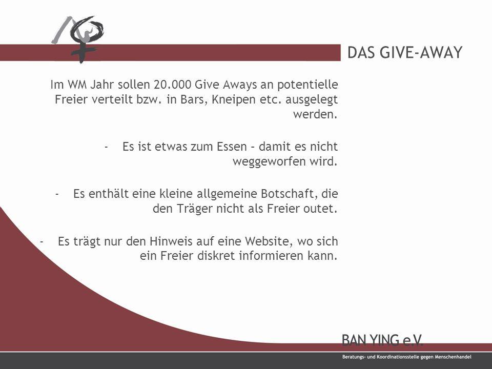 DAS GIVE-AWAY Im WM Jahr sollen 20.000 Give Aways an potentielle Freier verteilt bzw.