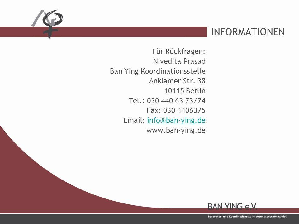 INFORMATIONEN Für Rückfragen: Nivedita Prasad Ban Ying Koordinationsstelle Anklamer Str.