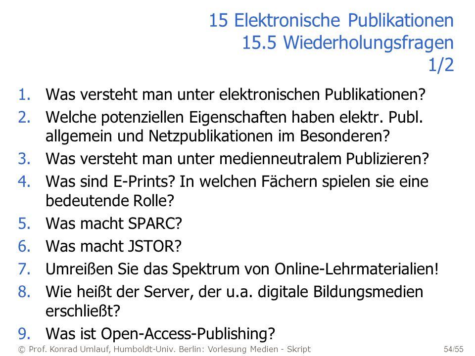 © Prof. Konrad Umlauf, Humboldt-Univ. Berlin: Vorlesung Medien - Skript 54/55 15 Elektronische Publikationen 15.5 Wiederholungsfragen 1/2 1.Was verste