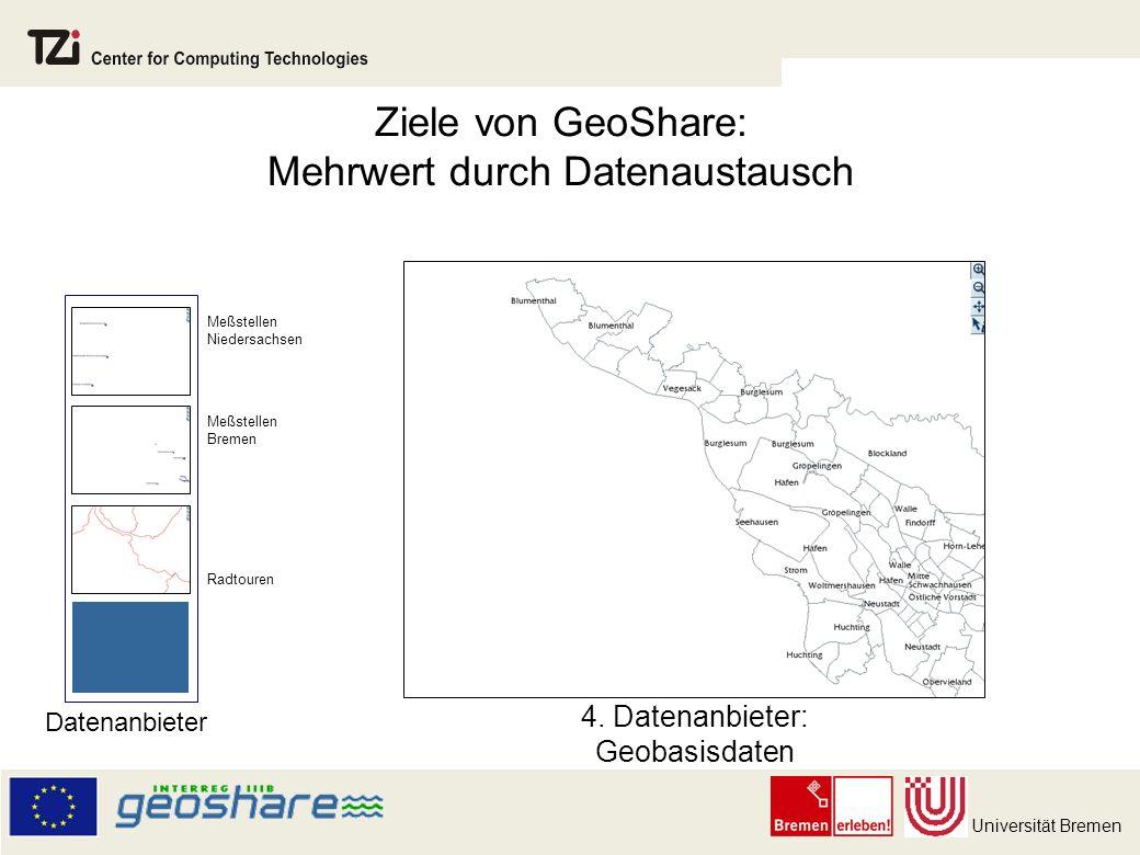 Universität Bremen Ziele von GeoShare: Mehrwert durch Datenaustausch 4.