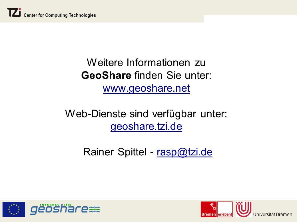 Universität Bremen Weitere Informationen zu GeoShare finden Sie unter: www.geoshare.net Web-Dienste sind verfügbar unter: geoshare.tzi.de Rainer Spittel - rasp@tzi.de www.geoshare.net geoshare.tzi.derasp@tzi.de