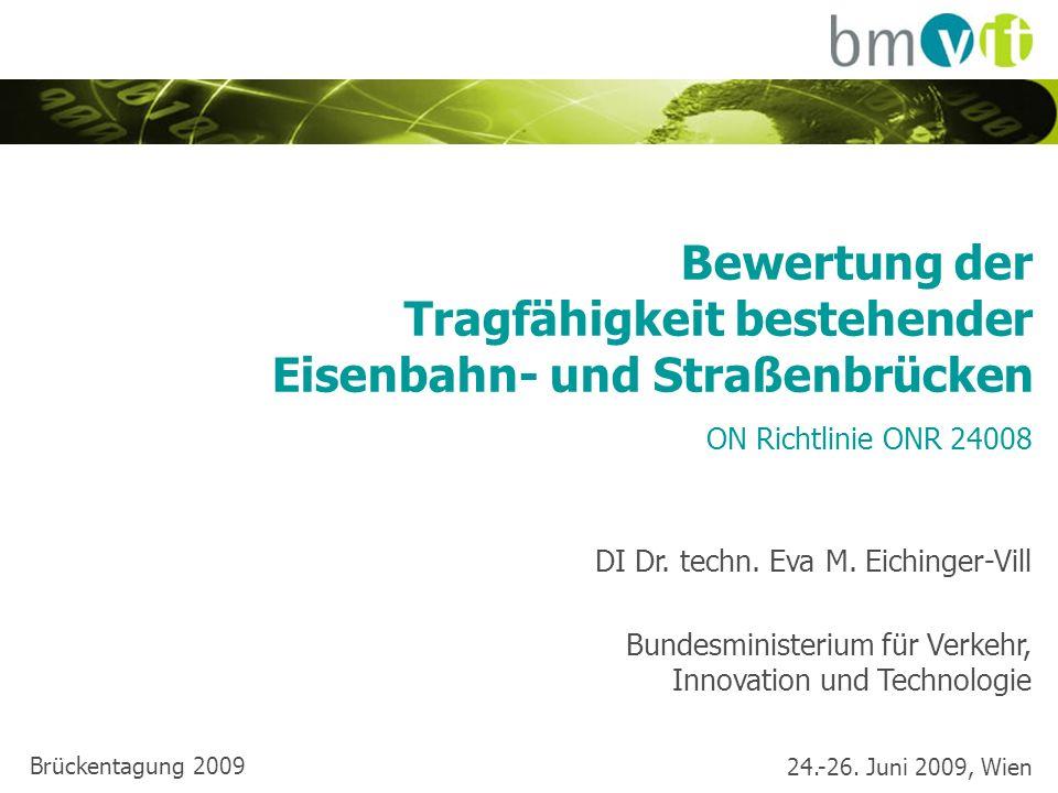 24.-26. Juni 2009, Wien Brückentagung 2009 Bewertung der Tragfähigkeit bestehender Eisenbahn- und Straßenbrücken ON Richtlinie ONR 24008 DI Dr. techn.