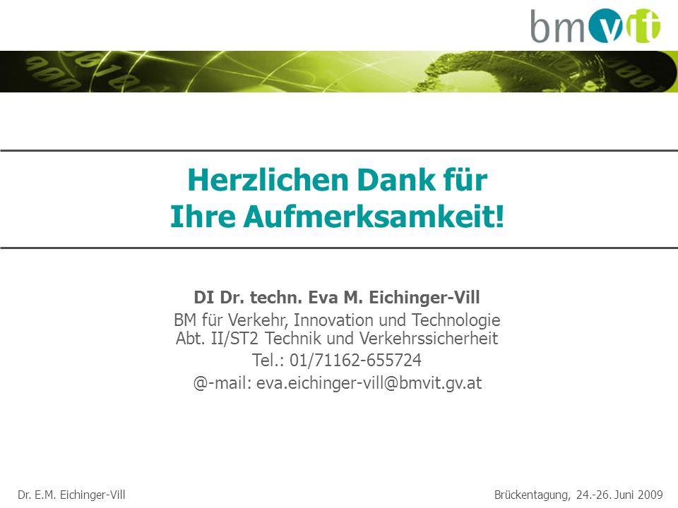 Dr. E.M. Eichinger-Vill Brückentagung, 24.-26. Juni 2009 Herzlichen Dank für Ihre Aufmerksamkeit! DI Dr. techn. Eva M. Eichinger-Vill BM für Verkehr,