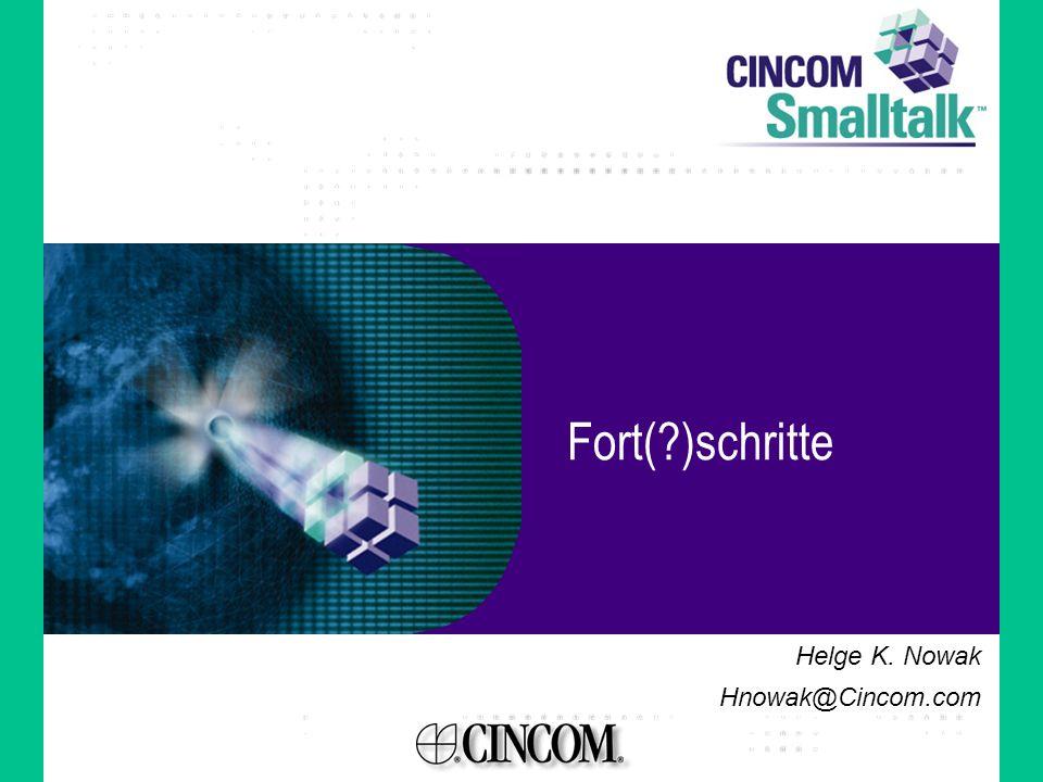 Fort(?)schritte Helge K. Nowak Hnowak@Cincom.com