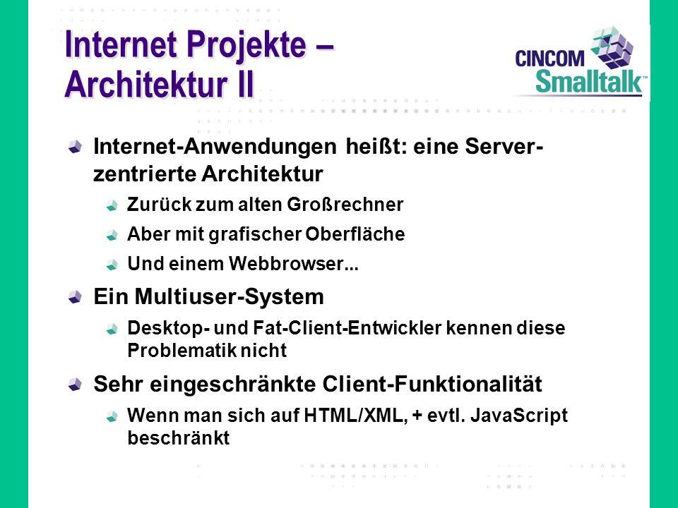 Internet Projekte – Architektur II Internet-Anwendungen heißt: eine Server- zentrierte Architektur Zurück zum alten Großrechner Aber mit grafischer Ob