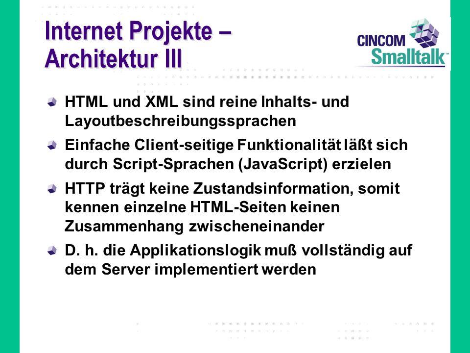 Internet Projekte – Architektur III HTML und XML sind reine Inhalts- und Layoutbeschreibungssprachen Einfache Client-seitige Funktionalität läßt sich