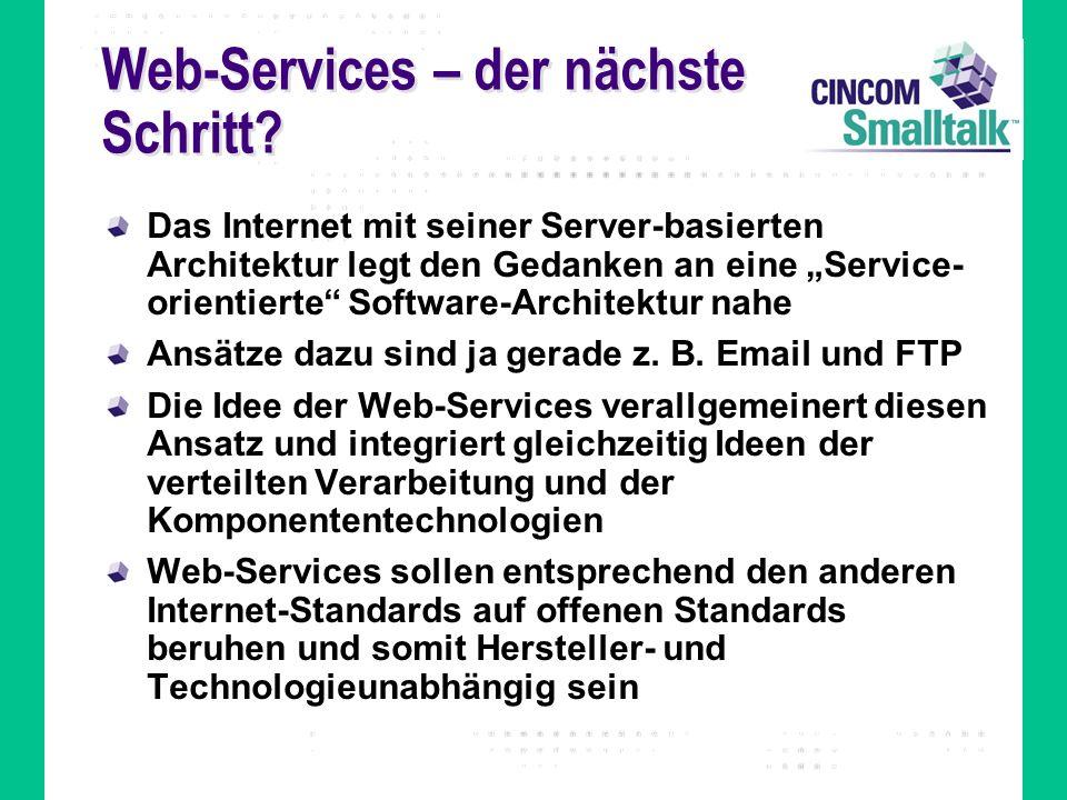 Web-Services – der nächste Schritt? Das Internet mit seiner Server-basierten Architektur legt den Gedanken an eine Service- orientierte Software-Archi