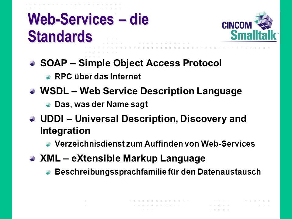 Web-Services – die Standards SOAP – Simple Object Access Protocol RPC über das Internet WSDL – Web Service Description Language Das, was der Name sagt