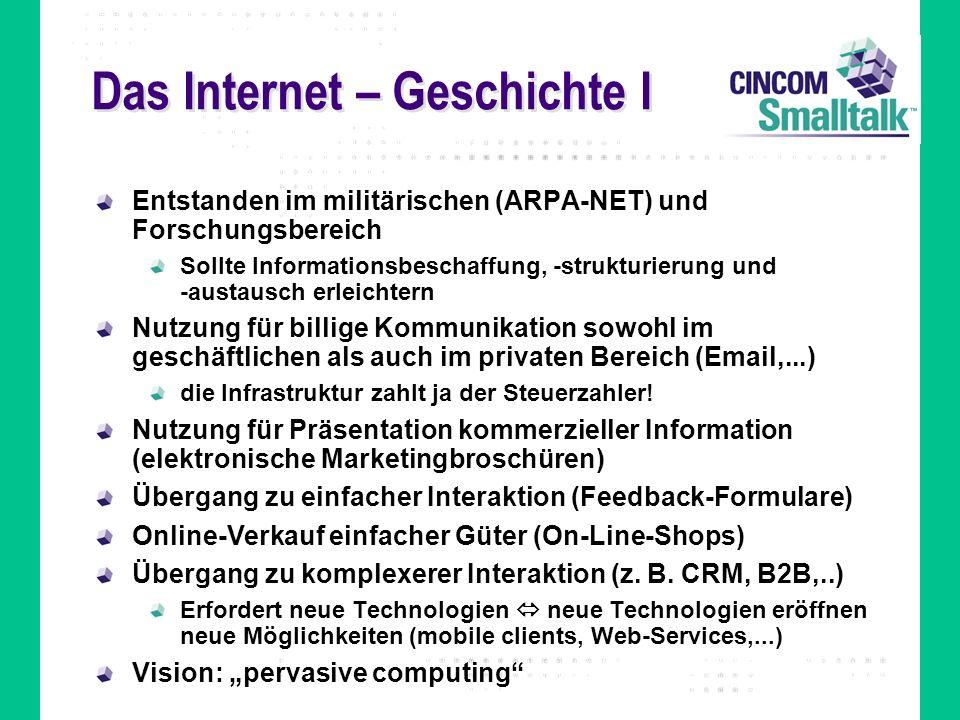 Das Internet – Geschichte I Entstanden im militärischen (ARPA-NET) und Forschungsbereich Sollte Informationsbeschaffung, -strukturierung und -austausc