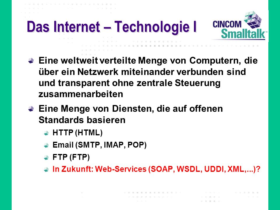 Das Internet – Technologie I Eine weltweit verteilte Menge von Computern, die über ein Netzwerk miteinander verbunden sind und transparent ohne zentra