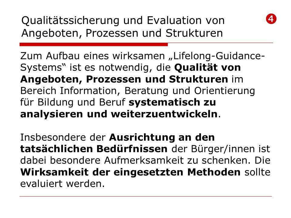 Qualitätssicherung und Evaluation von Angeboten, Prozessen und Strukturen Zum Aufbau eines wirksamen Lifelong-Guidance- Systems ist es notwendig, die