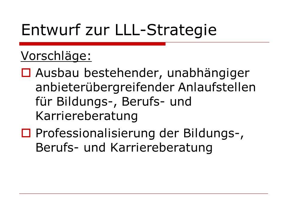 Entwurf zur LLL-Strategie Vorschläge: Ausbau bestehender, unabhängiger anbieterübergreifender Anlaufstellen für Bildungs-, Berufs- und Karriereberatun