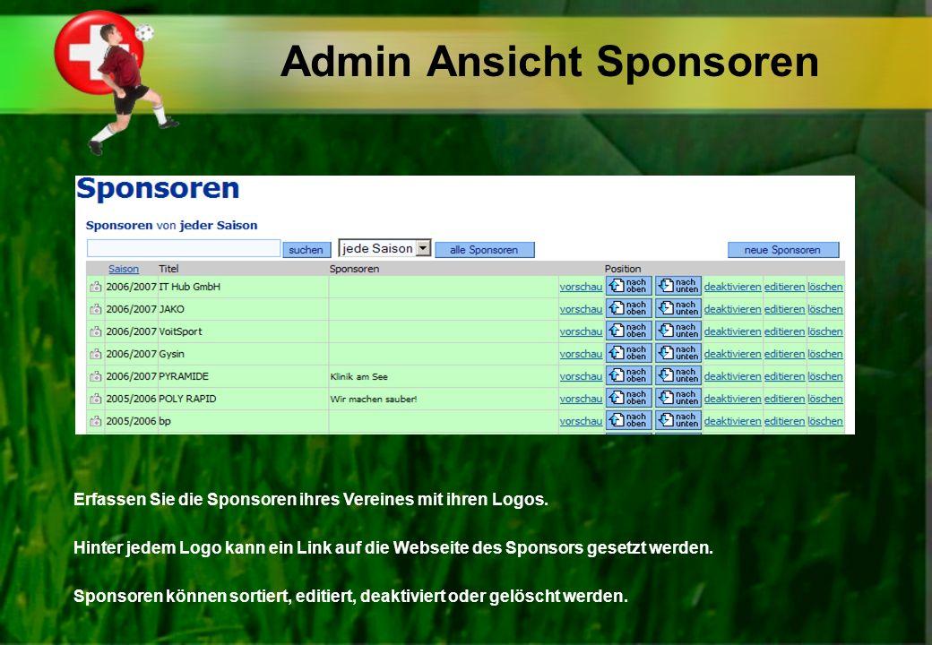 Admin Ansicht Sponsoren Erfassen Sie die Sponsoren ihres Vereines mit ihren Logos. Hinter jedem Logo kann ein Link auf die Webseite des Sponsors geset