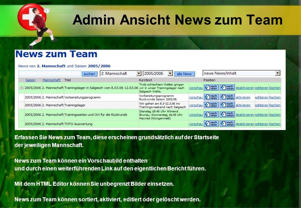 Admin Ansicht News zum Team Erfassen Sie News zum Team, diese erscheinen grundsätzlich auf der Startseite der jeweiligen Mannschaft. News zum Team kön
