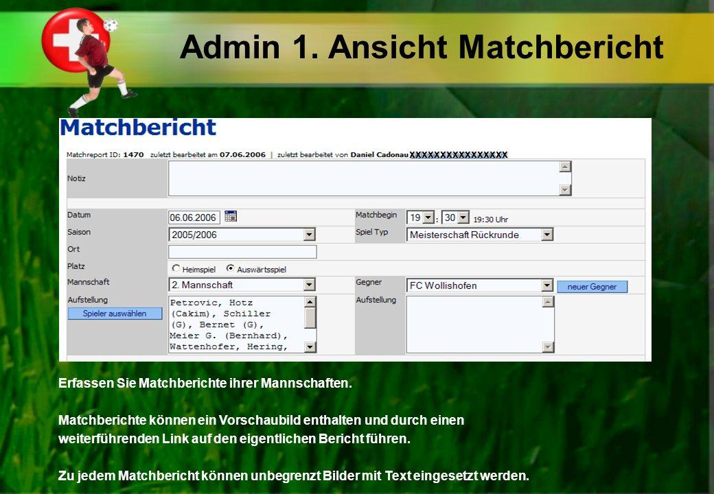 Admin 1. Ansicht Matchbericht Erfassen Sie Matchberichte ihrer Mannschaften. Matchberichte können ein Vorschaubild enthalten und durch einen weiterfüh