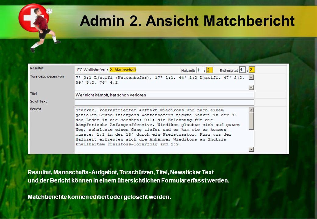 Admin 2. Ansicht Matchbericht Resultat, Mannschafts- Aufgebot, Torschützen, Titel, Newsticker Text und der Bericht können in einem übersichtlichen For
