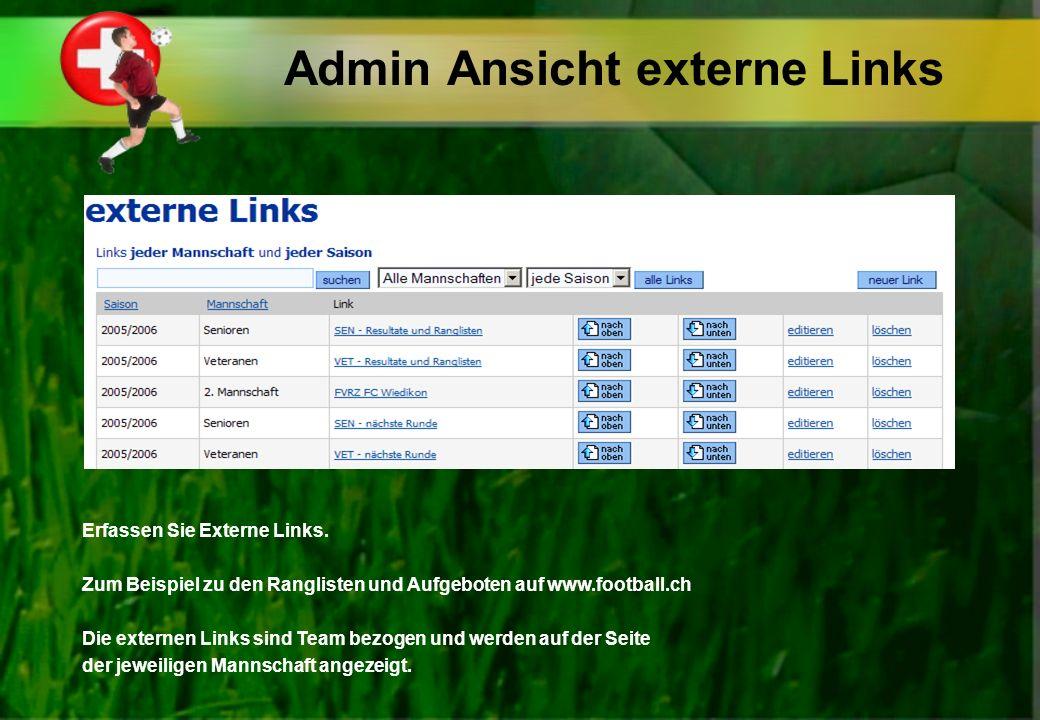 Admin Ansicht externe Links Erfassen Sie Externe Links. Zum Beispiel zu den Ranglisten und Aufgeboten auf www.football.ch Die externen Links sind Team
