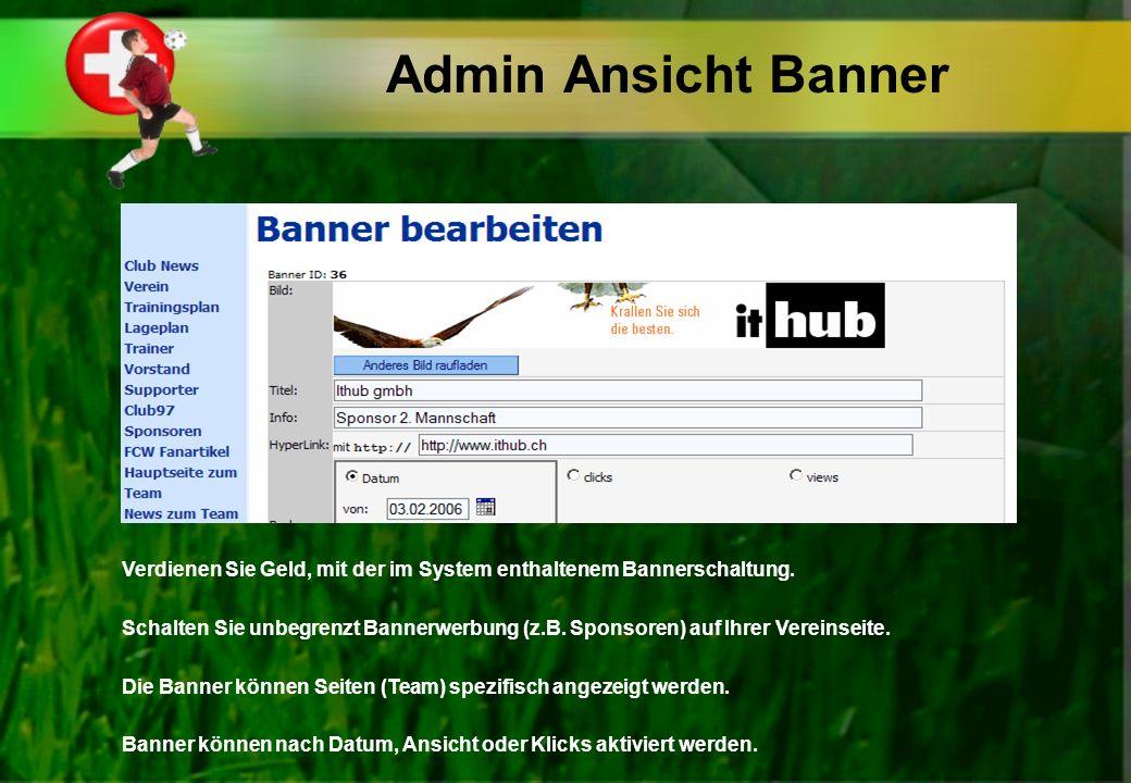 Admin Ansicht Banner Verdienen Sie Geld, mit der im System enthaltenem Bannerschaltung. Schalten Sie unbegrenzt Bannerwerbung (z.B. Sponsoren) auf Ihr