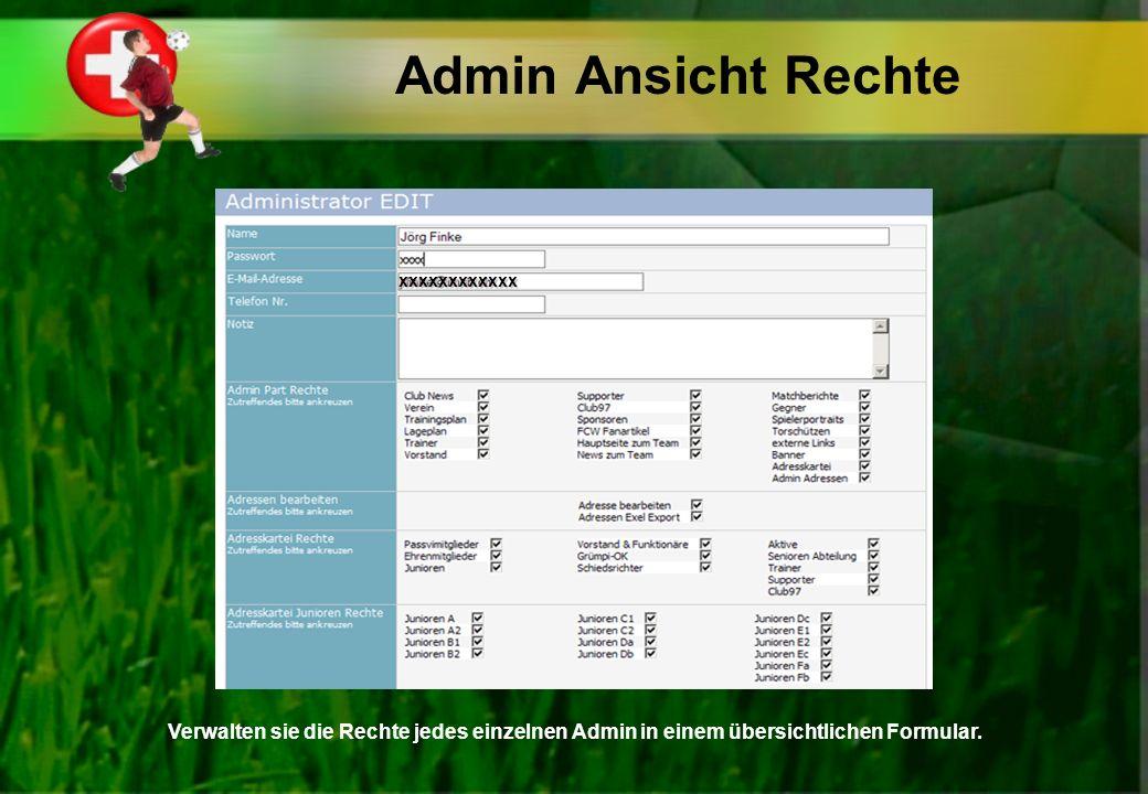 Admin Ansicht Rechte Verwalten sie die Rechte jedes einzelnen Admin in einem übersichtlichen Formular.