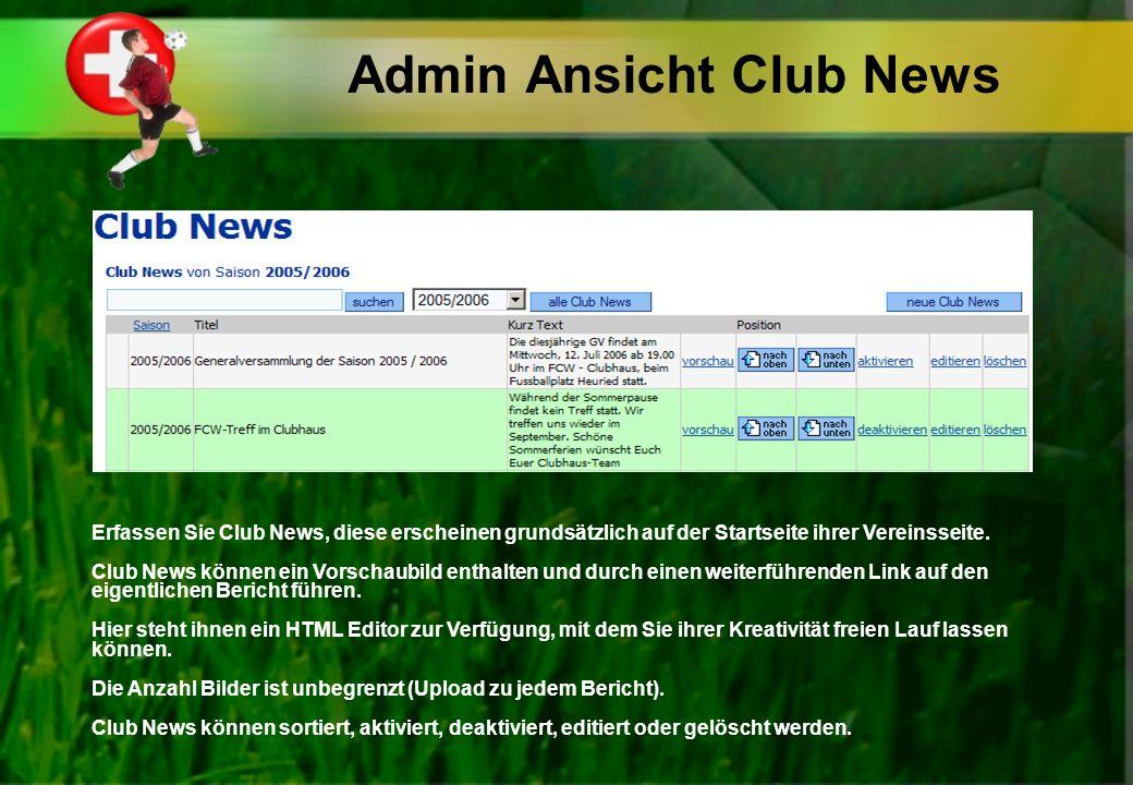 Admin Ansicht Club News Erfassen Sie Club News, diese erscheinen grundsätzlich auf der Startseite ihrer Vereinsseite. Club News können ein Vorschaubil