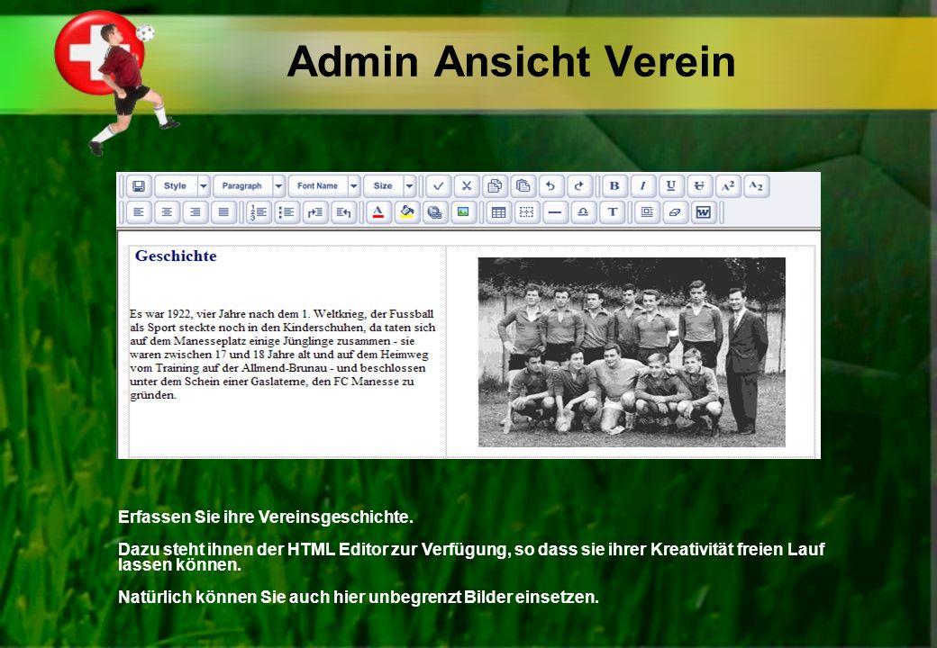Admin Ansicht Verein Erfassen Sie ihre Vereinsgeschichte. Dazu steht ihnen der HTML Editor zur Verfügung, so dass sie ihrer Kreativität freien Lauf la