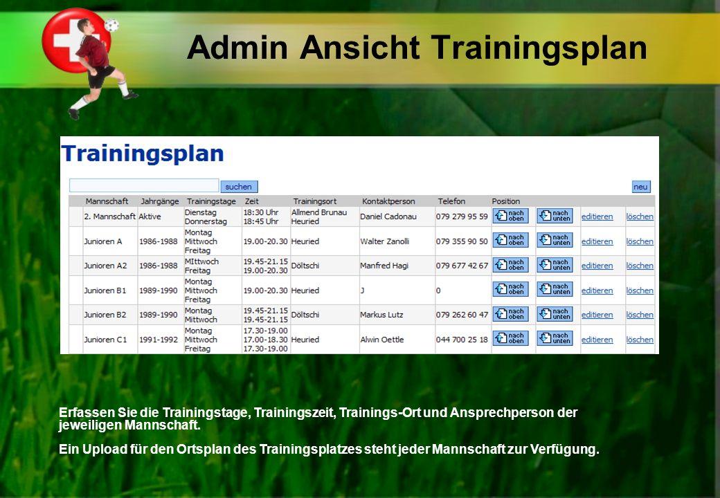 Admin Ansicht Trainingsplan Erfassen Sie die Trainingstage, Trainingszeit, Trainings-Ort und Ansprechperson der jeweiligen Mannschaft. Ein Upload für