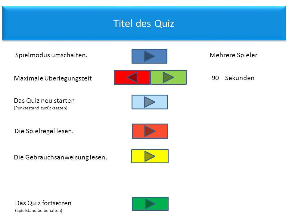 Titel des Quiz Das Quiz fortsetzen (Spielstand beibehalten) Die Gebrauchsanweisung lesen.